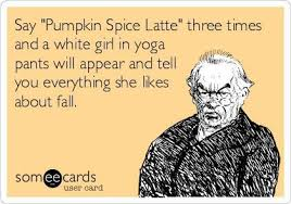 I don't have any yoga pants, but I kinda want some.  And, yes...I will tell you everything I love about fall.
